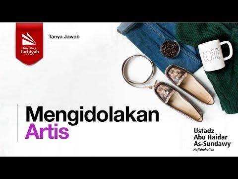 Mengidolakan Artis - Ustadz Abu Haidar Assundawy