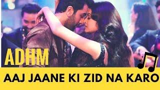 Aaj Jaane Ki Zid Na Karo | Ae Dil Hai Mushkil Music Video (HQ) | feat Aishwarya, Ranbir