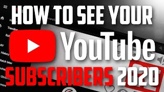 How to See Your YouTube Subscribers 2019