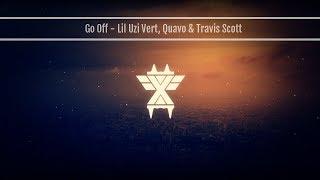 Go Off - Lil Uzi Vert, Quavo & Travis Scott