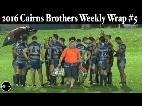 2016 Cairns Brothers Rugby League Weekly Wrap #5