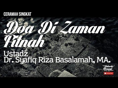 Doa Di Zaman Fitnah - Ustadz Dr. Syafiq Riza Basalamah, MA.