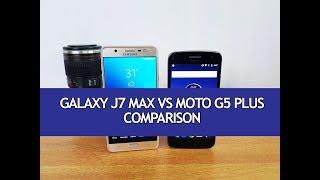 Samsung Galaxy J7 Max vs Moto G5 Plus- Detailed comparison, Camera, Software and Performance