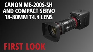 First Look: Canon | ME-200S-SH and Compact Servo 18-80mm T4.4 Lens