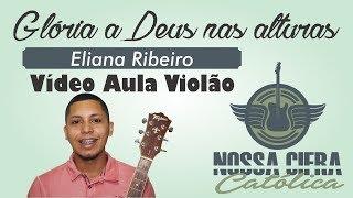 Glória a Deus nas Alturas - Eliana Ribeiro (Vídeo Aula Violão)