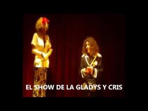 EL SHOW DE LA GLADYS Y CRIS ( Espectáculo de Humor y Música ) Parte 1
