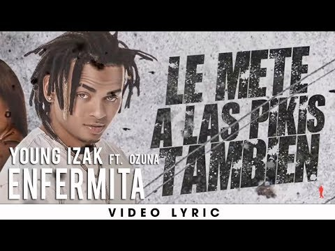 Young Izak Ft Ozuna – Enfermita (Video Lyric) videos