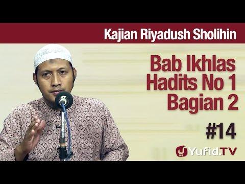Kajian Kitab Riyadush Sholihin #14:  Bab Ikhlas Hadist No 1 Bagian 2 - Ustadz Zaid Susanto, Lc