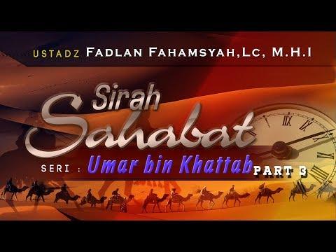 Sirah Sahabat : Umar Ibn Khattab Part 3 - Ustadz Fadlan Fahamsyah,Lc, M.H.I