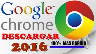 ★Como Descargar e instalar Google chrome Full Ultima version 2016 para windows XP,7,8,10 32y64 bits
