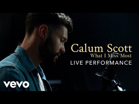"Calum Scott - ""What I Miss Most"" Official Performance | Vevo"
