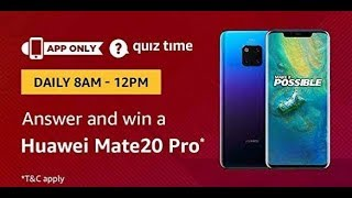 Amazon Quiz answers today| Win Huawei Mate20 Pro|19 Dec  2018