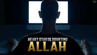 WHEN YOUR HEART STARTS DOUBTING ALLAH