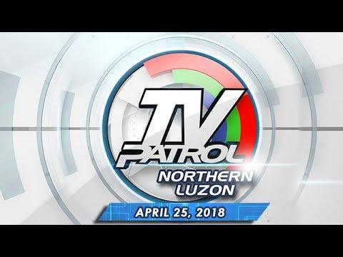 TV Patrol Northern  Luzon - Apr 25, 2018