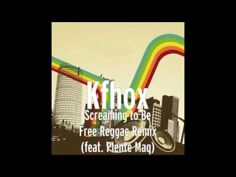 Kfhox ft Plente Maq - Screaming To Be Free Remix (Reggae)