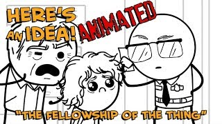 The Fellowship of the Thing - Here's An Idea! ANIMATED