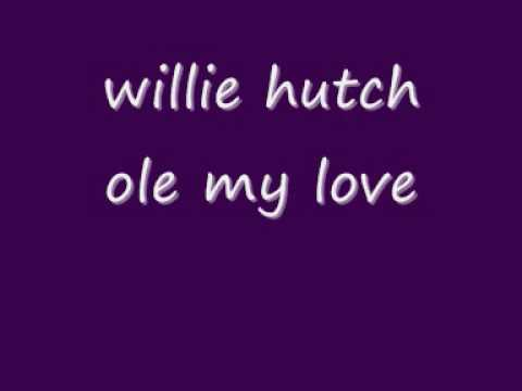 willie hutch ole my love