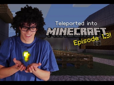 Teleported into Minecraft - Episode 1.3