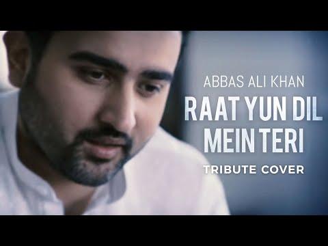 Abbas Ali Khan - Raat Yun Dil Mein Teri (Tribute Cover)