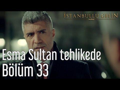 İstanbullu Gelin 33. Bölüm - Esma Sultan Tehlikede