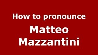 How to pronounce Matteo Mazzantini (Italian/Italy)  - PronounceNames.com