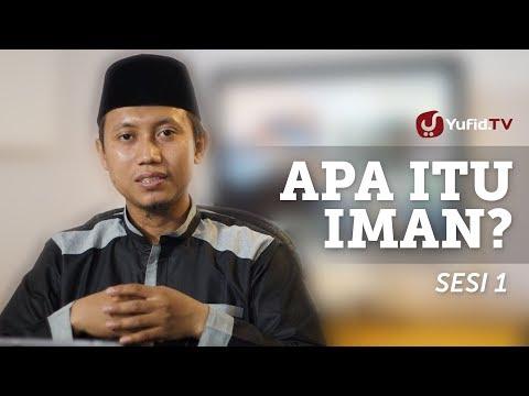 Apa Itu Iman 01 - Ustadz Ammi Nur Baits