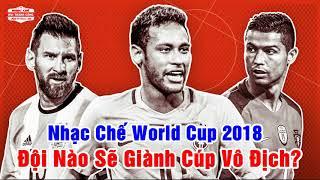 Nhạc Chế World Cup 2018 REMIX | ĐỘI NÀO SẼ GIÀNH CÚP VÔ ĐỊCH | Cực Hay
