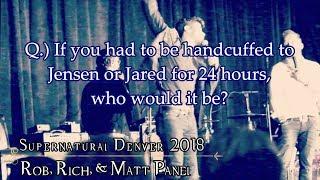 SPNDenver2018 - Richard, Rob, & Matt Panel - Handcuffed to Jared or Jensen