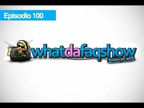 Episodio 100 de What da Faq!!