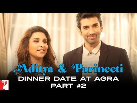 Aditya & Parineeti Dinner Date at Agra - Part 2 - Daawat-e-Ishq