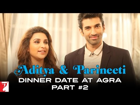 Aditya & Parineeti Dinner Date At Agra - Part 2 - Daawat-e-Ishq