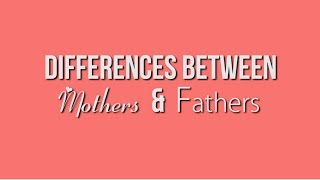 Differences Between Mothers & Fathers (Mother's Day Special)