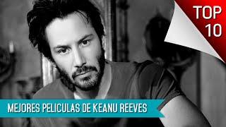Las 10 Mejores Peliculas De Keanu Reeves