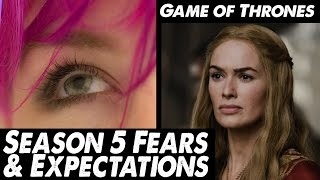 Season 5 Fears & Character Expectations: Game of Thrones*