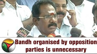 Bandh organised by opposition parties is unnecessary: Sellur Raju
