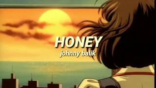 HONEY • johnny balik lyrics