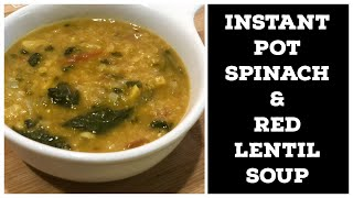 Instant Pot Healthy Spinach & Red Lentil Soup- Immunity Boosting Soup