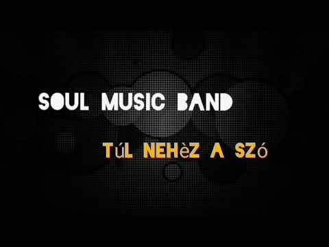 Soul Music Band-Túl nehèz a szó(Children of Distance Átdolgozás)Lyrics Video