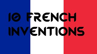 Ten French Inventions That Changed The World