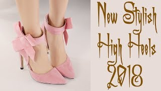 New Stylish High Heels || Latest Designer Shoes Fashion for Women & Girls | 2018