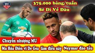 """🔥Tin Chuyển Nhượng Nóng Nhất :MU """"hóa điê.n"""" vì De Gea - Neymar Đào Tẩu  PSG"""