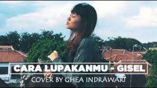 Download Lagu GISEL - CARA LUPAKANMU ( COVER BY GHEA INDRAWARI ) Gratis STAFABAND