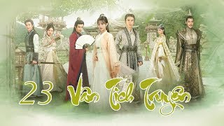 Vân Tịch Truyện Tập 23 | Phim Cổ Trang Trung Quốc Đặc Sắc 2018