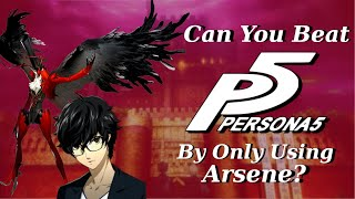 Can You Beat Persona 5 By Only Using Arsene?