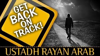 Get Back On Track!? Amazing Reminder ? by Ustadh Rayan Arab ? TDR Production