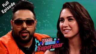 Badshah & Lauren Gotlieb | Yaar Mera Superstar | Full Episode