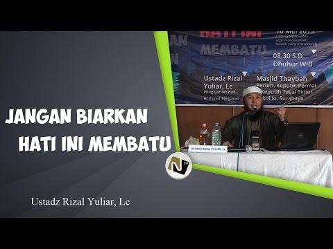 Ustadz Rizal Yuliar, Lc - Jangan Biarkan Hati Ini Membatu