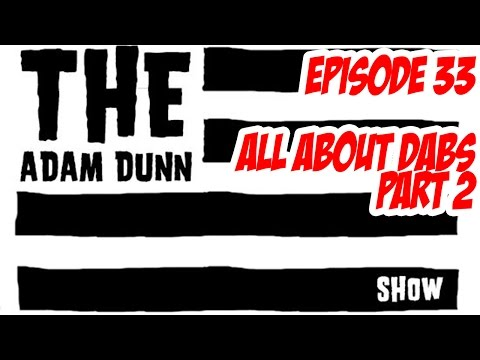 S1E33  The Adam Dunn Show - All About Dabs Part 2
