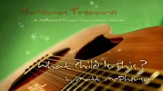 What Child Is This? by Matt McPherson | McPherson Guitars Instrumental