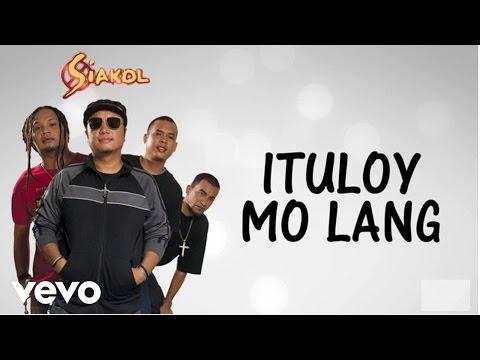Siakol - Ituloy Mo Lang